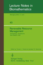 Renewable Resource Management: Proceedings of a Workshop on Control Theory Applied to Renewable Resource Management and Ecology Held in Christchurch, New Zealand January 7 – 11, 1980