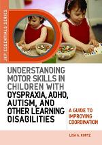 Understanding Motor Skills in Children with Dyspraxia, ADHD, Autism, and Other Learning Disabilities