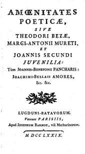 Amœnitates poeticæ sive Theodori Bezæ, Marci-Antonii Mureti, et Joannis Secundi juvenilia. Tum Joannis-Bonefonii Pancharis. Joachimi-Bellaii Amores