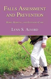 Falls Assessment and Prevention: Home, Hospice, and Extended Care
