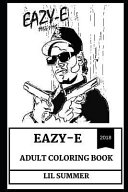 Eazy E Adult Coloring Book  N W a MasterMind and Legendary Gangsta Rap Vocalist  Cultural Icon and R I P Brother Inspired Adult Coloring Book PDF