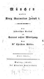 München unter König Maximilian Joseph I.: Ein historischer Versuch zu Baierns rechter Würdigung, Band 1