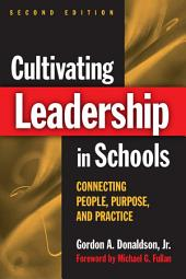 Cultivating Leadership in Schools: Connecting People, Purpose, and Practice