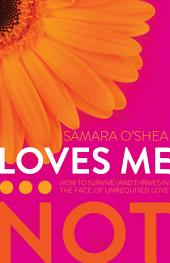 Loves Me...Not: How to Survive (and Thrive!) in the Face of Unrequited Love