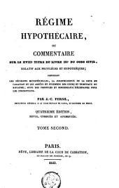 Régime hypothécaire, ou Commentaire sur le XVIII titre du livre III du Code civil, relatif aux privilèges et hypothèques: contenant les décisions ministérielles, la jurisprudence de la cour de cassation ...