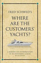 Fred Schwed's Where are the Customer's Yachts?: A modern-day interpretation of an investment classic