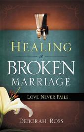 Healing a Broken Marriage: Love Never Fails