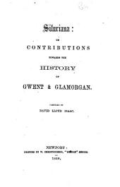 Siluriana; Or, Contributions Toward the History of Gwent & Glamorgan