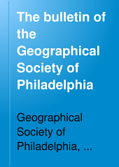 Bulletin of the Geographical Society of Philadelphia: Volumes 16-17