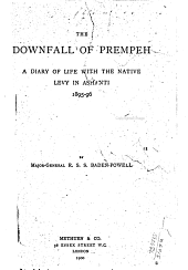 The Downfall of Prempeh: A Diary of Life with the Native Levy in Ashanti 1895-96