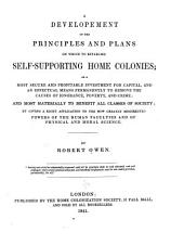 A development of the principles and plans on which to establish self-supporting home colonies: as a most secure and profitable investment for capital, and an effectual means permanently to remove the causes of ignorance, poverty, and crime