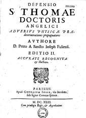 Defensio S. Thomae... adversus physicae praedeterminationis propugnatores authore D. Petro a Sancto Ioseph... Editio II. Accurate recognita & illustrata