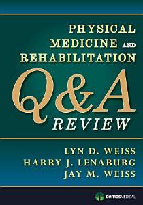 Physical Medicine and Rehabilitation Q A Review
