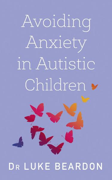 Avoiding Anxiety in Autistic Children
