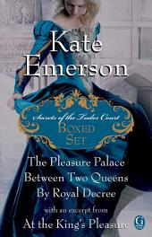 Kate Emerson's Secrets of the Tudor Court Boxed Set: The Pleasure Palace, Between Two Queens, and By Royal Decree, with an excerpt from At the King's Pleasure