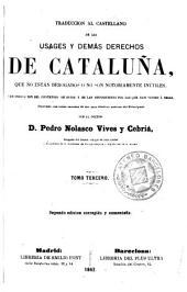 Traduccion al castellano de los usages y demás derechos de Cataluña, que no están derogados ó no son notoriamente inútiles,. 2: con indicacion del contenido de estos ...