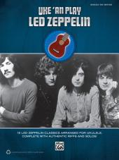 Uke 'An Play Led Zeppelin: 16 Led Zeppelin Classics Arranged for Ukulele TAB, Complete with Authentic Riffs and Solos!