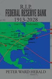 R.I.P. FEDERAL RESERVE BANK 1913-2028: And Other Predictions