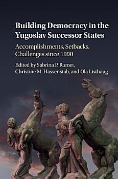 Building Democracy in the Yugoslav Successor States PDF
