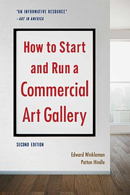 How to Start and Run a Commercial Art Gallery  Second Edition