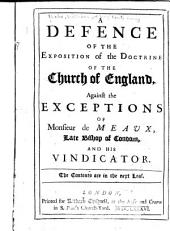 A defence of the exposition of the doctrine of the Church of England: against the exceptions of Monsieur de Meaux, late Bishop of Condom, and his vindicator