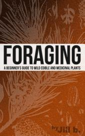 Foraging: A Beginner's Guide to Wild Edible and Medicinal Plants