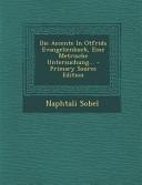 Die Accente in Otfrids Evangelienbuch, Eine Metrische Untersuchung... - Primary Source Edition