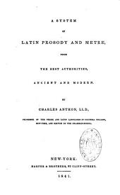 A system of Latin prosody and metre, from the best authorities, ancient and modern