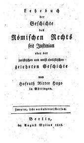 Lehrbuch der Geschichte des Römischen Rechts seit Justinian oder der juristischen und meist civilistischen gelehrten Geschichte
