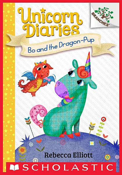 Bo And The Dragon Pup Unicorn Diaries 2