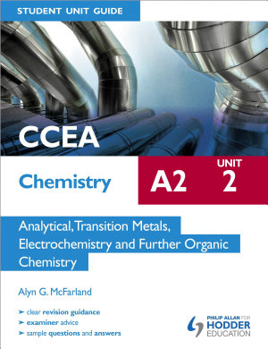 CCEA Chemistry A2 Student Unit Guide Unit 2  Analytical  Transition Metals  Electrochemistry and Further Organic Chemistry PDF