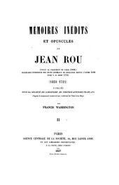 Mémoires inédits et opuscules de Jean Rou, avocat au Parlement de Paris (1659); secrétaire interprète des États Généraux de Hollande depuis l'année 1689 jusqu'a sa mort (1711): (1638-1711), Volume2