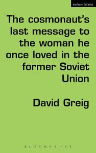 The Cosmonaut   s Last Message to the Woman He Once Loved in the Former Soviet Union PDF