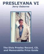 Presleyana VI - the Elvis Presley Record, CD, and Memorabilia Price Guide