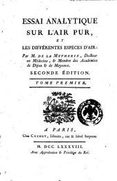 Essay analytique sur l'air pur, et les différentes espèces d'air: par M. de la Methiere ..: Volume1