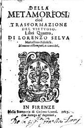 Delle metamorfosi, cive trasformazione del virtuoso libri quattro