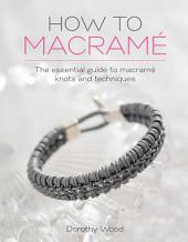 How to Macrame: The essential guide to macrame knots and techniques