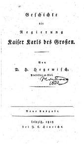 Geschichte der Regierung Kaiser Karls des Grossen