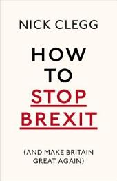 How To Stop Brexit (And Make Britain Great Again)