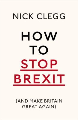How To Stop Brexit  And Make Britain Great Again