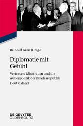 Diplomatie mit Gefühl: Vertrauen, Misstrauen und die Außenpolitik der Bundesrepublik Deutschland