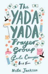 The Yada Yada Prayer Group Gets Caught: a novel