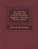 The Christian Examiner and Church of Ireland Magazine   Primary Source Edition PDF