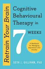 Retrain Your Brain: Cognitive Behavioural Therapy in 7 Weeks