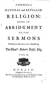 A Defence of Natural and Revealed Religion: Being An Abridgment Of The Sermons Preached at the Lecture Founded by The Hon.ble Robert Boyle, ... by Dr. Bentley ... : In Four Volumes ; With a General Index, Volume 2