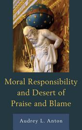 Moral Responsibility and Desert of Praise and Blame