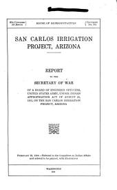 San Carlos Irrigation Project, Arizona: Report to the Secretary of War of a Board of Engineer Officers, United States Army, Under Indian Appropriation Act of August 24, 1912, on the San Carlos Irrigation Project, Arizona