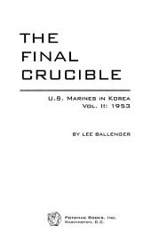The Final Crucible: U. S. Marines in Korea 1953, Volume 2; Volume 1953