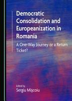 Democratic Consolidation and Europeanization in Romania PDF