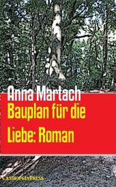 Bauplan für die Liebe: Roman: Cassiopeiapress Bergroman